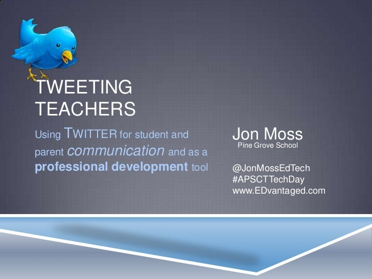 TWEETINGTEACHERSUsing TWITTER for student and   Jon Moss                                 Pine Grove Schoolparent communica...