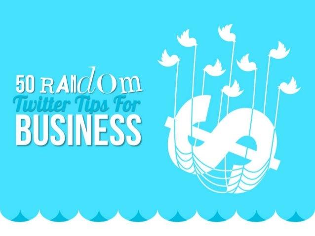 50 RANDOM TWITTER TIPS FOR BUSINESS