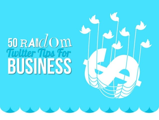 50 RANDOM TWITTER TIPS FOR BUSINESS