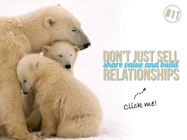 Don't just sell. Share value and build relationships
