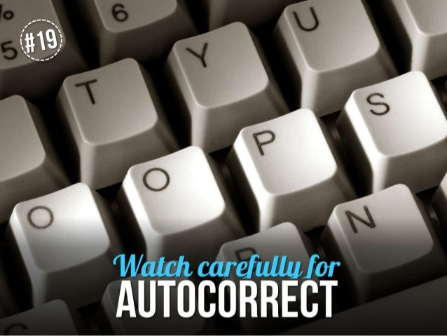 Watch carefully for autocorrect