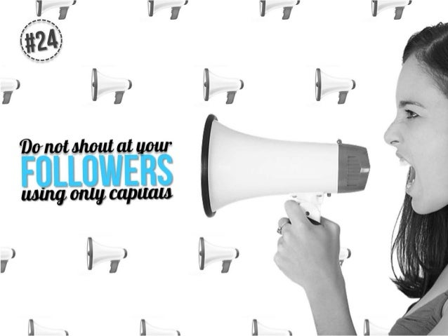Don't shout at your followers using only capitals