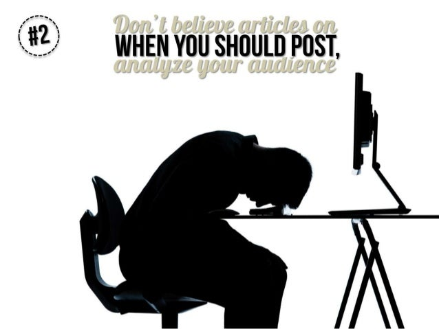 Don't believe articles on when you should post, analyze your audience