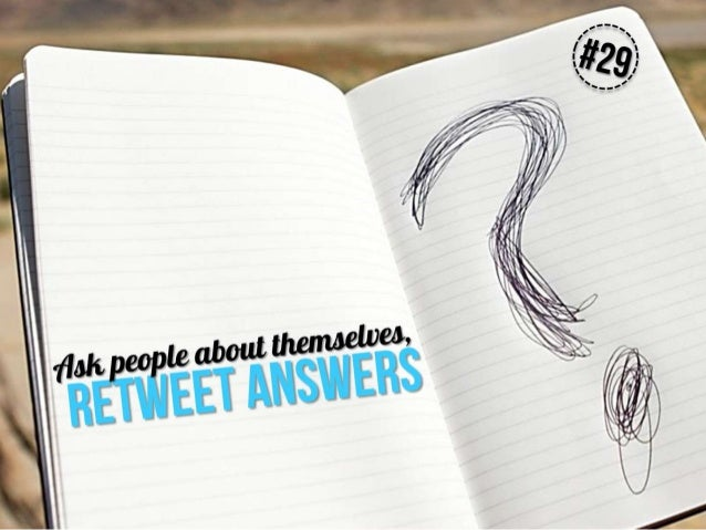 Ask people about themselves, retweet answers