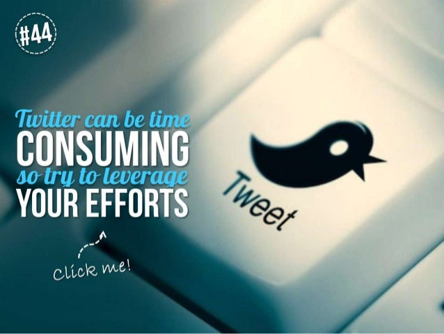 Twitter can be time consuming so try to leverage your efforts