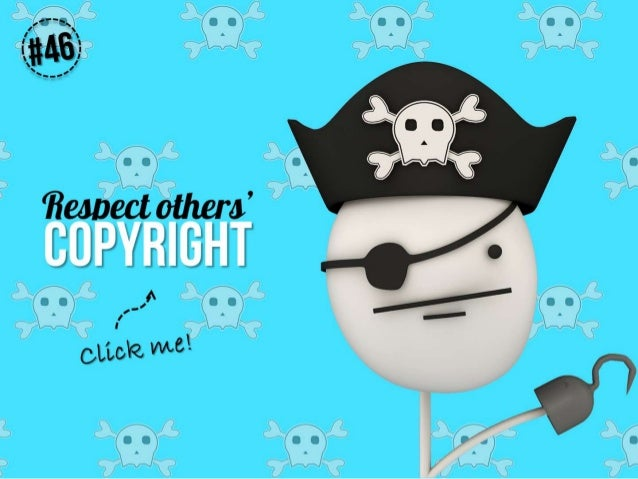 Respect others' copyright