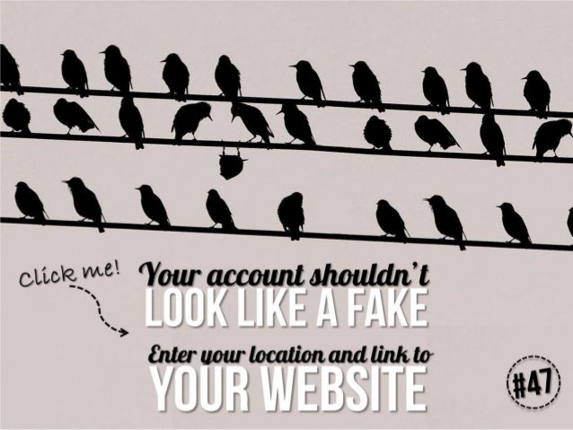Your account shouldn't look like a fake. Enter your location and link to your website