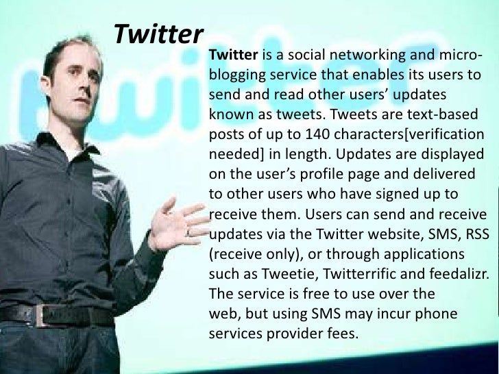 Twitter<br />Twitter is a social networking and micro-blogging service that enables its users to send and read other users...