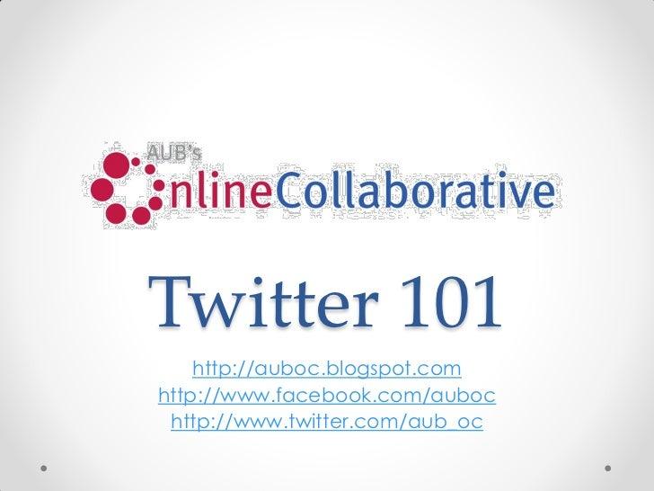 Twitter 101    http://auboc.blogspot.comhttp://www.facebook.com/auboc http://www.twitter.com/aub_oc