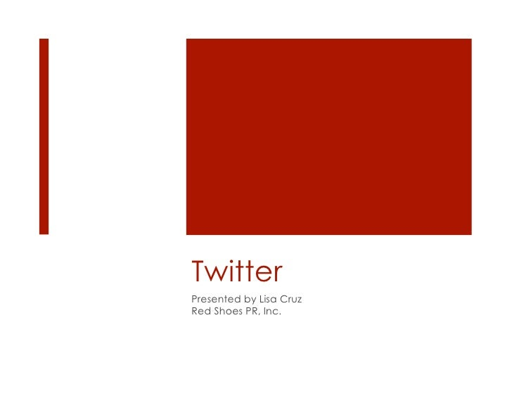 Twitter<br />Presented by Lisa Cruz<br />Red Shoes PR, Inc.<br />