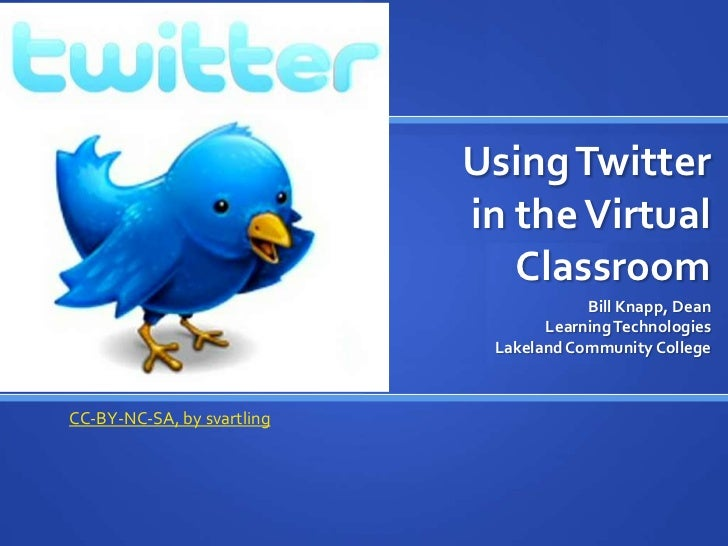 Using Twitter in the Virtual Classroom<br />Bill Knapp, Dean<br />Learning Technologies<br />Lakeland Community College<br...