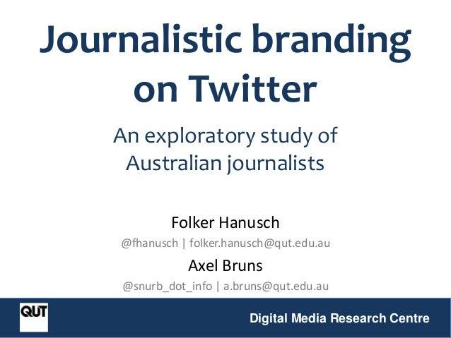 Folker Hanusch @fhanusch | folker.hanusch@qut.edu.au Axel Bruns @snurb_dot_info | a.bruns@qut.edu.au Digital Media Researc...