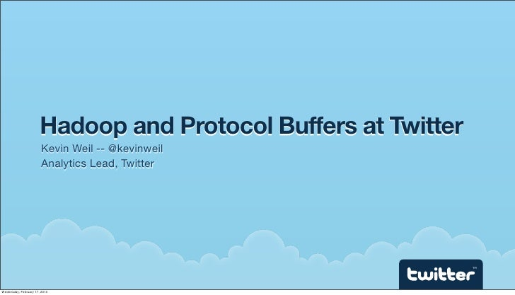 Hadoop and Protocol Buffers at Twitter                         Kevin Weil -- @kevinweil                         Analytics ...