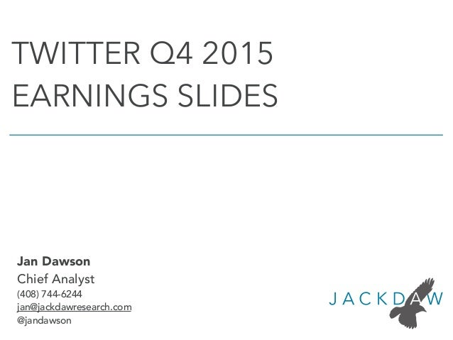 Jan Dawson Chief Analyst (408) 744-6244 jan@jackdawresearch.com @jandawson TWITTER Q4 2015 EARNINGS SLIDES
