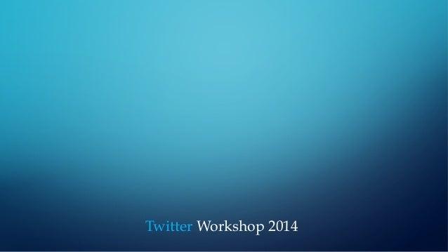 Twitter Workshop 2014