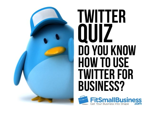 Twitter QuizDo you know how to use Twitter for business?