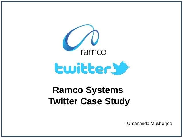 Ramco SystemsTwitter Case Study                - Umananda Mukherjee