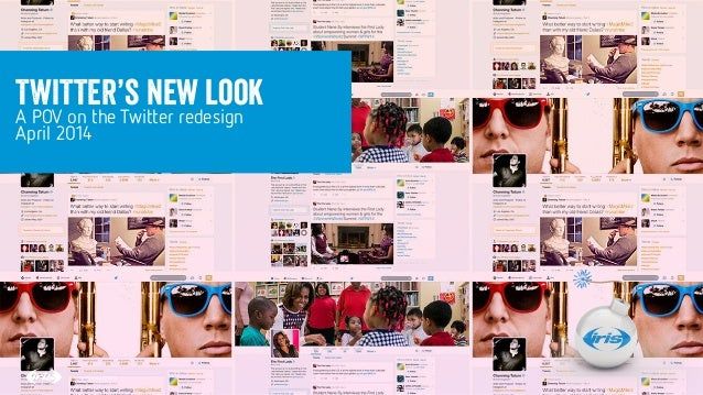 1 1 Confidential © 2014 TWITTER's new look A POV on the Twitter redesign April 2014 Confidential © 2014