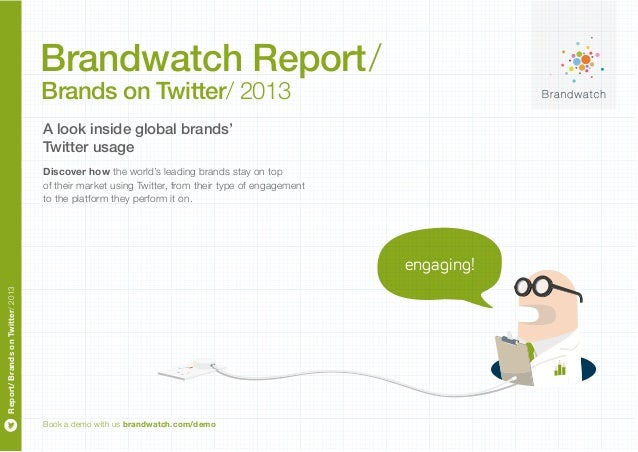 Book a demo with us brandwatch.com/demo Report/BrandsonTwitter/2013 engaging! Discover how the world's leading brands stay...