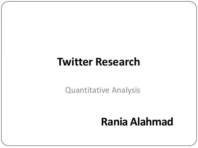 Twitter Research Quantitative Analysis Rania Alahmad