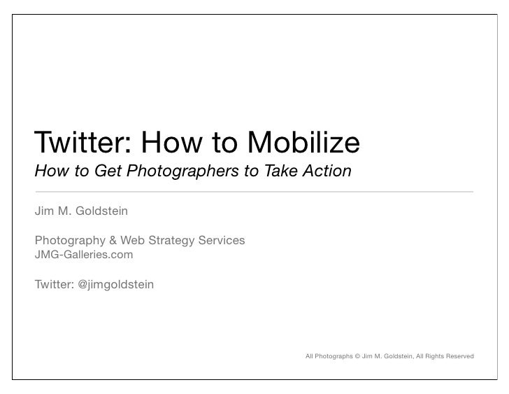 Twitter: How to Mobilize How to Get Photographers to Take Action  Jim M. Goldstein  Photography & Web Strategy Services JM...