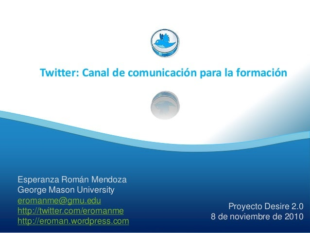 Esperanza Román Mendoza George Mason University eromanme@gmu.edu http://twitter.com/eromanme http://eroman.wordpress.com T...