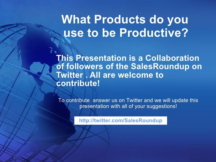 What Products do you use to be Productive? This Presentation is a Collaboration of followers of the SalesRoundup on Twitte...