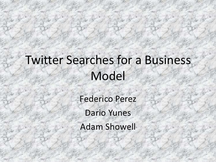 Twitter Searches for a Business Model<br />Federico Perez<br />Dario Yunes<br />Adam Showell<br />