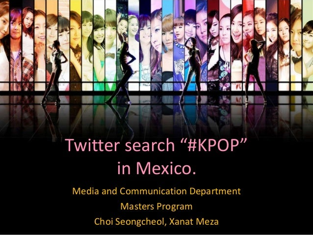 """Media and Communication Department Masters Program Choi Seongcheol, Xanat Meza Twitter search """"#KPOP"""" in Mexico."""