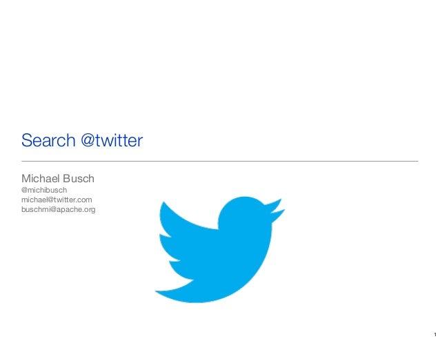 Search @twitter Michael Busch @michibusch michael@twitter.com buschmi@apache.org  1