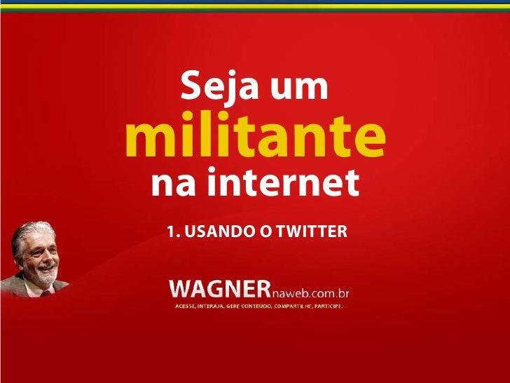 Seja um militante na internet  1. USANDO O TWITTER