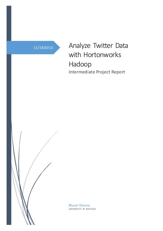 11/18/2015 Analyze Twitter Data with Hortonworks Hadoop Intermediate Project Report Bharat Khanna UNIVERSITY AT BUFFALO