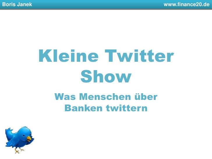 Boris Janek         www.finance20.de<br />Kleine Twitter Show <br />Was Menschen über Banken twittern<br />