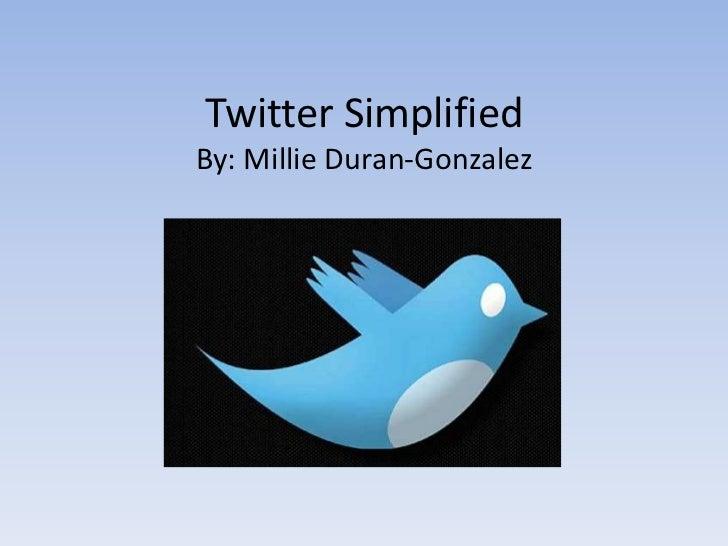 Twitter SimplifiedBy: Millie Duran-Gonzalez<br />