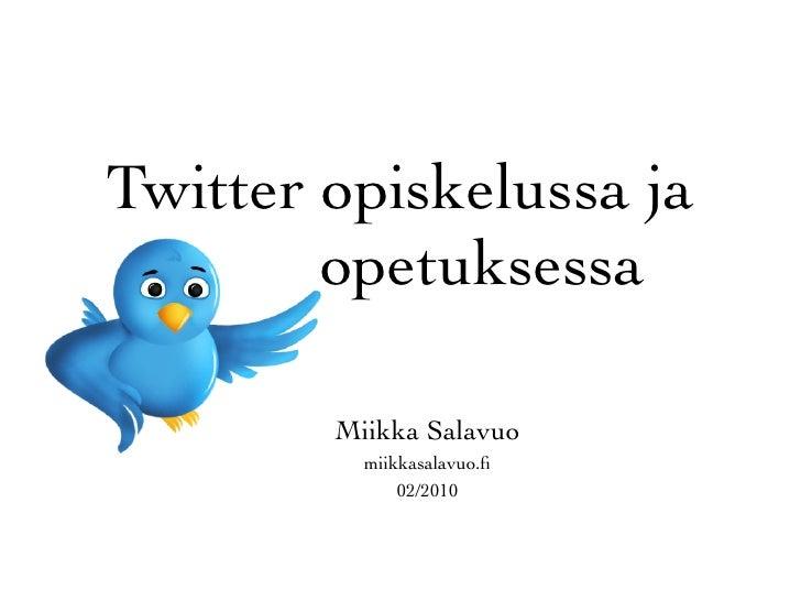 Twitter opiskelussa ja         opetuksessa          Miikka Salavuo           miikkasalavuo.fi               02/2010