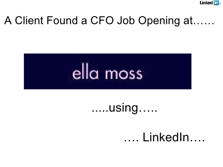 A Client Found a CFO Job Opening at…… .....using….. … . LinkedIn….