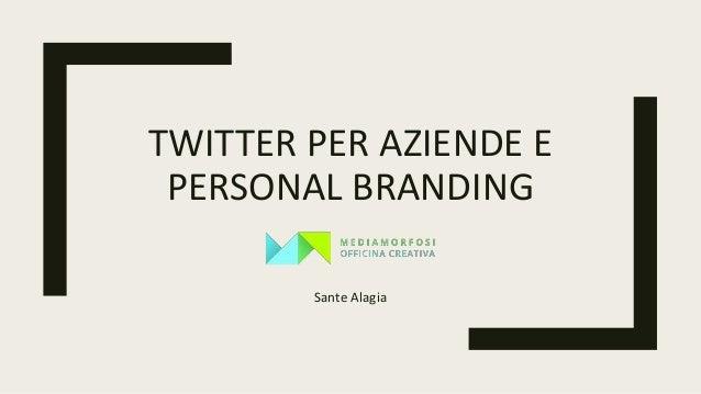 TWITTER PER AZIENDE E PERSONAL BRANDING Sante Alagia