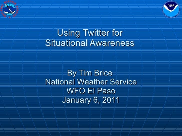 Using Twitter for  Situational Awareness  By Tim Brice  National Weather Service WFO El Paso January 6, 2011