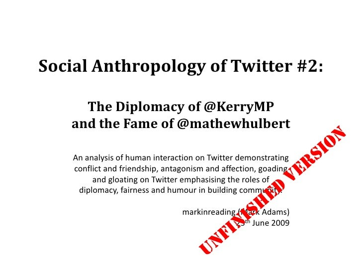 Social Anthropology of Twitter #2:<br />The Diplomacy of @KerryMP  <br />and the Fame of @mathewhulbert<br />An analysis o...