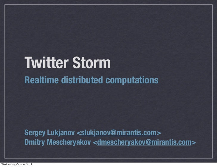 Twitter Storm                  Realtime distributed computations                  Sergey Lukjanov <slukjanov@mirantis.com>...