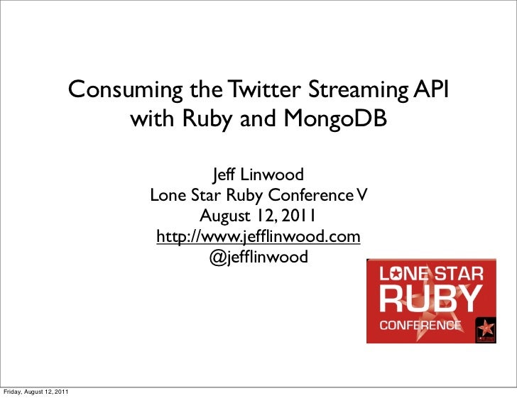 Consuming the Twitter Streaming API                           with Ruby and MongoDB                                      J...