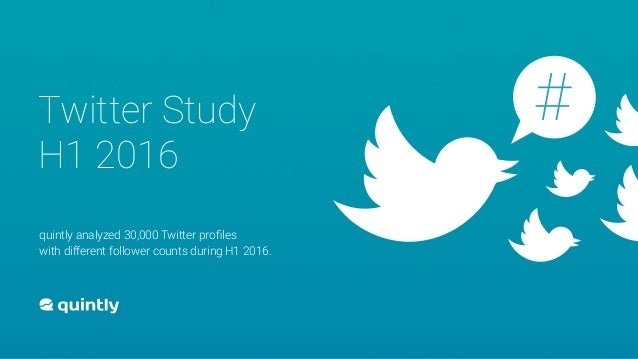 Twitter Study H1 2016 quintly analyzed 30,000 Twitter profiles with different follower counts during H1 2016. #