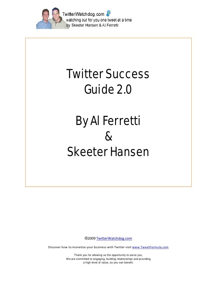 Twitter Success               Guide 2.0               By Al Ferretti                    &             Skeeter Hansen      ...