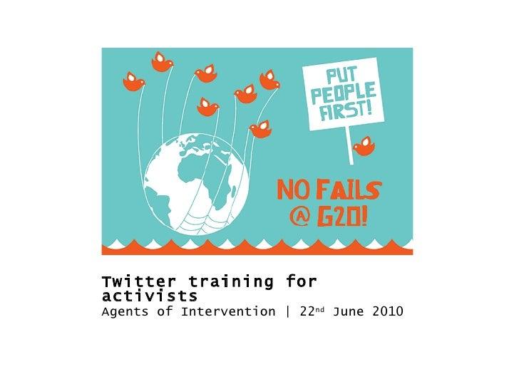 Twitter training for activists <ul><li>22 nd  June 2010 </li></ul>