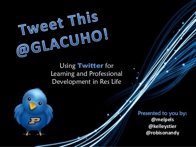 Using Twitter forLearning and ProfessionalDevelopment in Res LifePresented to you by:@melpels@kelleystier@robisonandy
