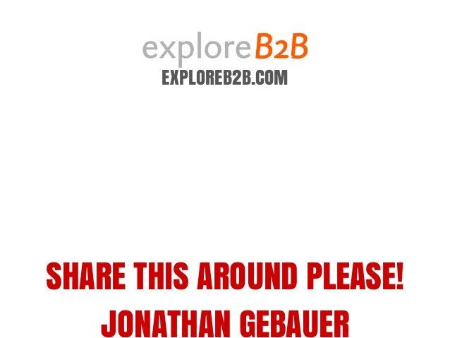 EXPLOREB2B.COM SHARE THIS AROUND PLEASE! JONATHAN GEBAUER