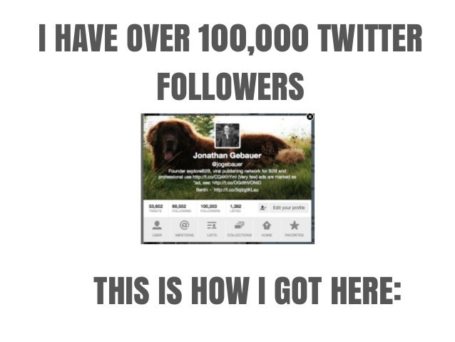 I HAVE OVER 100,000 TWITTER FOLLOWERS THIS IS HOW I GOT HERE: