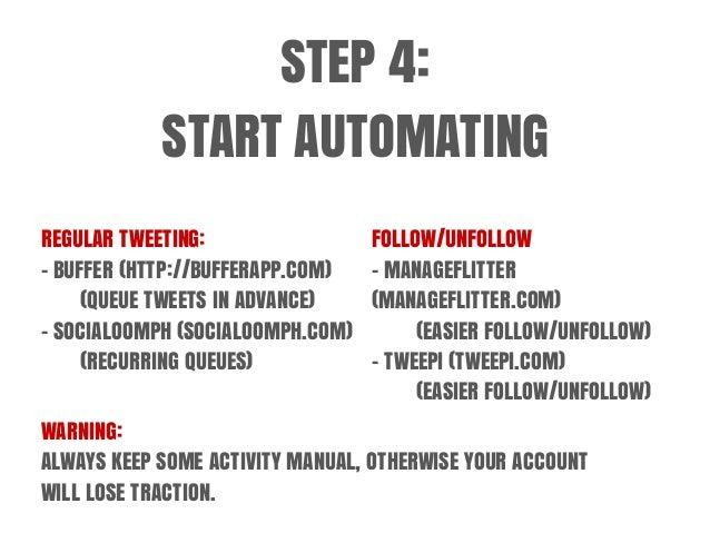 STEP 4: START AUTOMATING REGULAR TWEETING: - BUFFER (HTTP://BUFFERAPP.COM) (QUEUE TWEETS IN ADVANCE) - SOCIALOOMPH (SOCIAL...