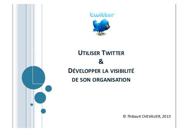UTILISER  TWITTER     &     DÉVELOPPER  LA  VISIBILITÉ     DE  SON  ORGANISATION     ©  Thibau...