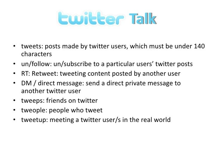 Talk<br />tweets: posts made by twitter users, which must be under 140 characters<br />un/follow: un/subscribe to a partic...